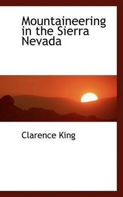 [(Mountaineering in the Sierra Nevada)] [By (author) Clarence King ] published on (May, 2009)