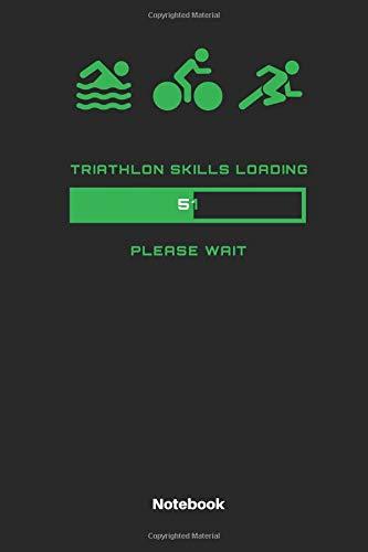 Triathlon Skills Loading  51 Please Wait Notebook: Notizbuch für Triathleten | Tolles Geschenk für den nächsten Triathlon | 110 Seiten Liniert.