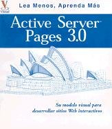 Active Server Pages 3.0: Su Plano Visual Para Desarrollar Itios Web Interactivos (Lea Menos, Aprenda Mas) por Paul Whitehead