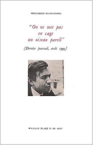 On ne met pas en cage un oiseau pareil ! (Dernier journal, août 1995) par Mohammed Khaïr-Eddine