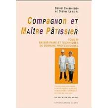 Compagnon et maître pâtissier, tome 3 : Savoir-faire et techniques du domaine professionnel de Daniel Chaboissier,Didier Lebigre ( 15 janvier 1999 )