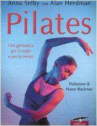 Pilates. Una ginnastica per il corpo e per la mente por Anna Selby
