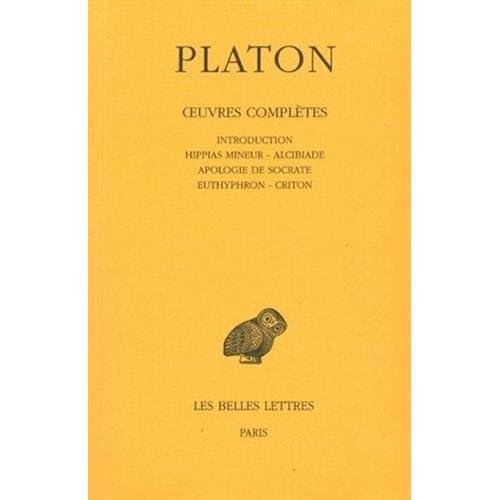 Platon, tome 1. Hippias mineur - Alcibiade - Apologie de Socrate - Euthyphron - Criton