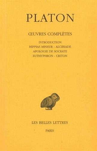 Platon, tome 1. Hippias mineur - Alcibiade - Apologie de Socrate - Euthyphron - Criton (Collection Des Universites de France Serie Grecque)