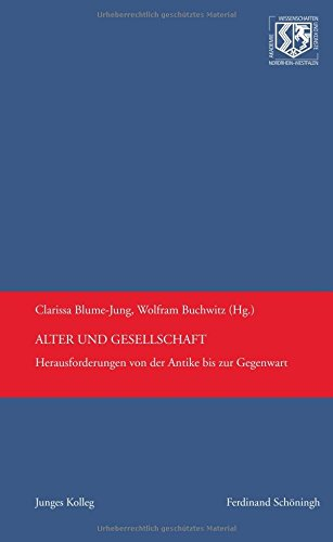 Alter und Gesellschaft: Herausforderungen von der Antike bis zur Gegenwart (Nordrhein-Westfälische Akademie der Wissenschaften und der Künste - Junges Kolleg)