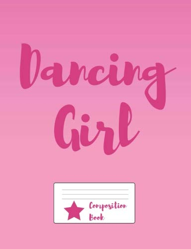 Dancing Girl Composition Book: Pink cover 150 page wide ruled standard composition sized (7.44