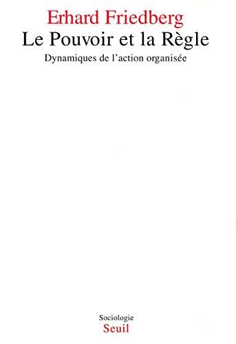 Lire un Le Pouvoir et la Règle. Dynamiques de l'action organisée epub pdf