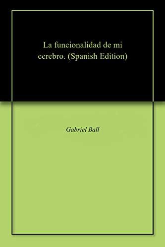 La funcionalidad de mi cerebro. por Gabriel  Ball
