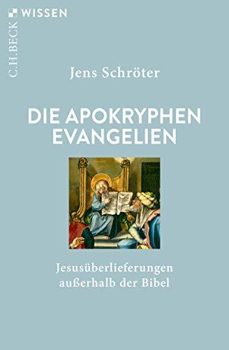 Die apokryphen Evangelien: Jesusüberlieferungen außerhalb der Bibel (Beck'sche Reihe 2906)