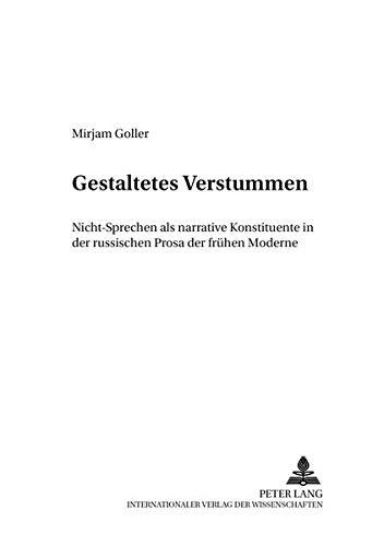 Gestaltetes Verstummen: Nicht-Sprechen als narrative Konstituente in der russischen Prosa der frühen Moderne (Berliner Slawistische Arbeiten)