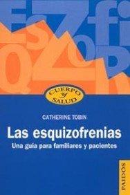 Las Esquizofrenias: Una Guia Para Familiares y Pacientes (Cuerpo y Salud) por Catherine Tobin