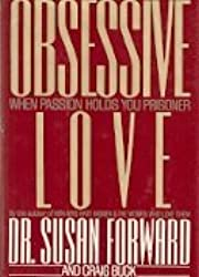 Obsessive Love: When Passion Holds You Prisoner by Susan Forward (1991-05-01)