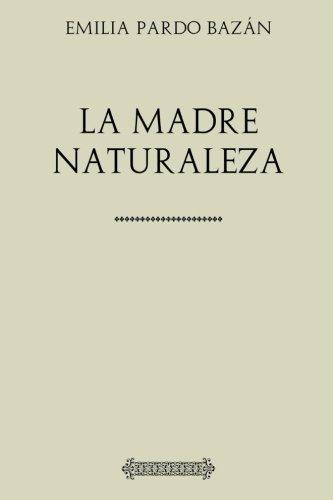 Colección Pardo Bazán. La madre Naturaleza por Emilia Pardo Bazán