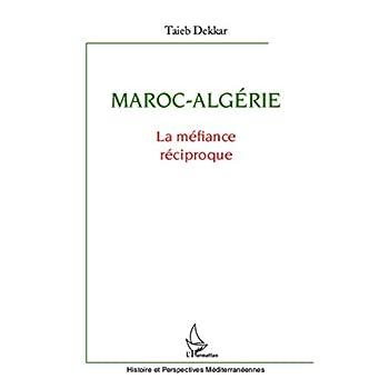 Maroc Algérie la Mefiance Reciproque