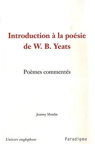 Introduction à la poésie de W.B. Yeats par Joanny Moulin