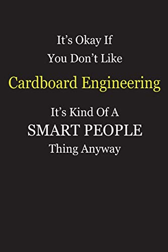 It\'s Okay If You Don\'t Like Cardboard Engineering It\'s Kind Of A Smart People Thing Anyway: Girl Power Journal Notebook