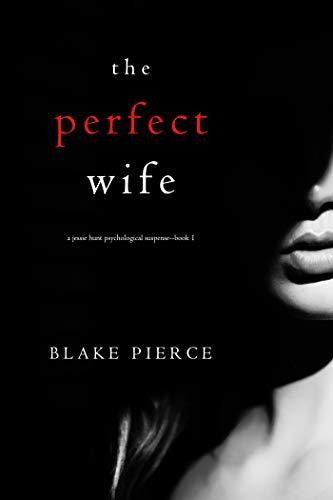 The Perfect Wife (A Jessie Hunt Psychological Suspense Thriller—Book One) (English Edition) von [Pierce, Blake]