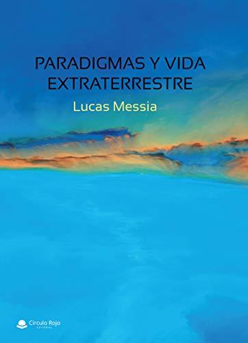 Paradigmas y vida extraterrestre por Lucas Messia