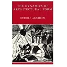 The Dynamics of Architectural Form: Based on the 1975 Mary Duke Biddle Lectures at the Cooper Union by Rudolf Arnheim (1977-11-03)