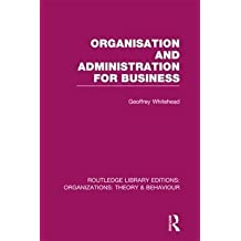 [Organisation and Administration for Business] (By: Geoffrey Whitehead) [published: May, 2013]
