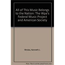 All of This Music Belongs to the Nation: The Wpa's Federal Music Project and American Society