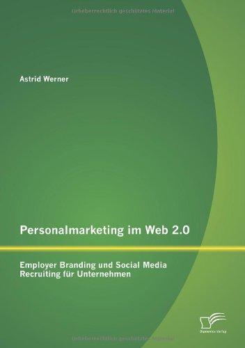 Personalmarketing im Web 2.0: Employer Branding und Social Media Recruiting f??r Unternehmen by Astrid Werner (2013-11-15) par Astrid Werner