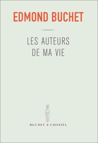 Les auteurs de ma vie par Edmond Buchet