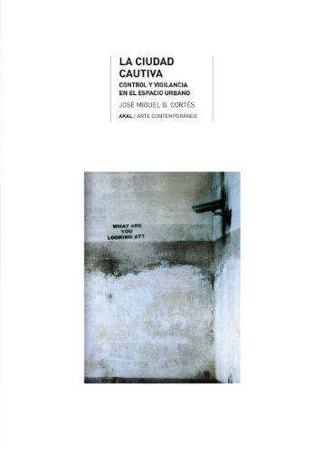 La ciudad cautiva. Orden y vigilancia en el Espacio Urbano (Arte contemporáneo) por José Miguel G. Cortés