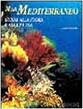 Mar Mediterraneo. Guida alla flora e fauna. Ediz. illustrata