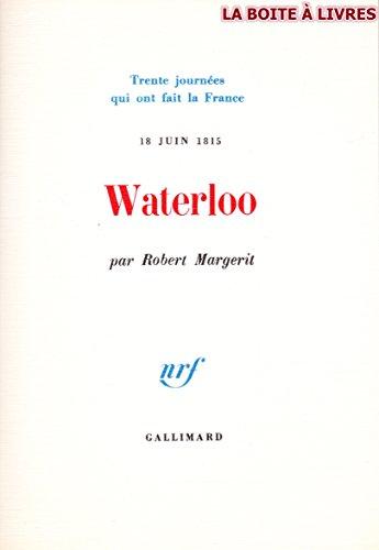 Waterloo : 18 juin 1815 (Trente journées qui ont fait, occasion d'occasion  Livré partout en Belgique