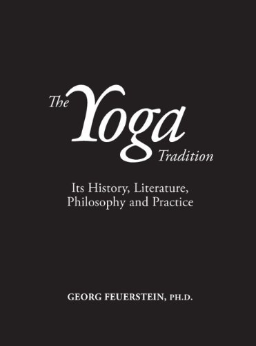 The Yoga Tradition: Its History, Literature, Philosophy and Practice: Deluxe Hardcover Edition by Georg Feuerstein (October 15,2013)