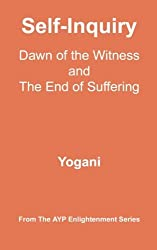 Self-Inquiry - Dawn of the Witness and the End of Suffering: (AYP Enlightenment Series) by Yogani (2012-08-13)
