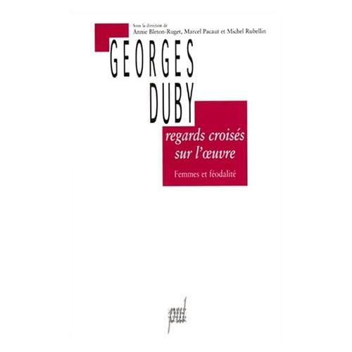 Regards croisés sur l'oeuvre de Georges Duby. Femmes et féodalité