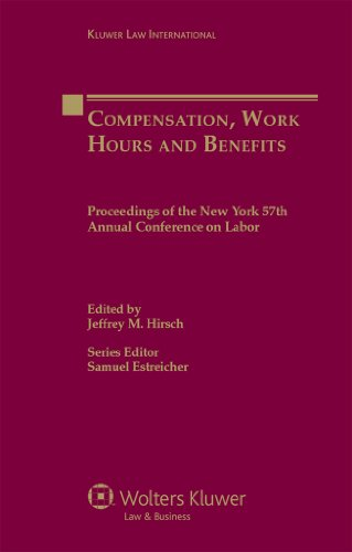 Compensation, Work Hours and Benefits: Proceedings of the New York 57th Annual Conference on Labor (PROCEEDINGS OF THE  NEW YORK UNIVERSITY ANNUAL CONFERENCE ON LABOR) (English Edition)