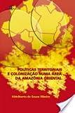 Políticas Territoriais e Colonização Numa Área da Amazônia Oriental