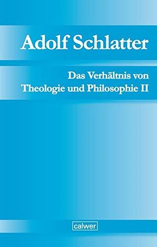 Adolf Schlatter - Das Verhältnis von Theologie und Philosophie II: Die Berner Vorlesung (1883): Wesen und Quellen der Gotteserkenntnis. Unveröffentlichte Manuskripte Band 3