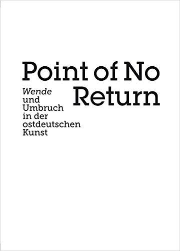 Point of no Return: Wende und Umbruch in der ostdeutschen Kunst