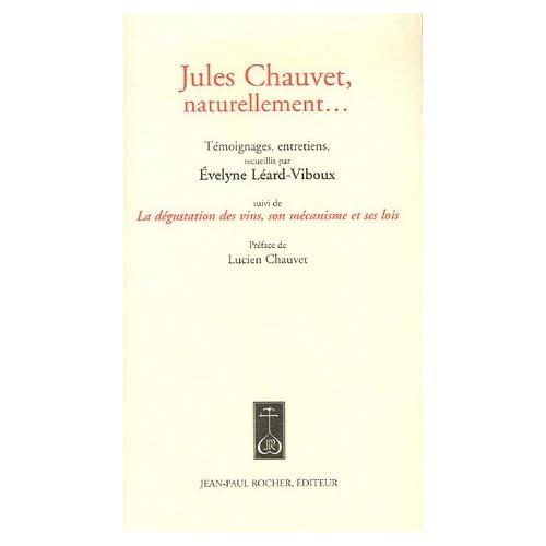 Jules Chauvet, naturellement... : Suivi de La dégustation des vins, son mécanisme et ses lois