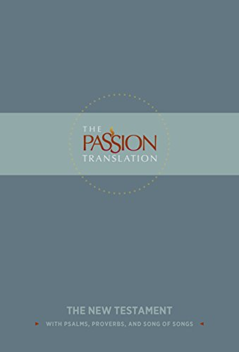 The Passion Translation New Testament (Slate): With Psalms, Proverbs and Song of Songs (the Passion Translation)
