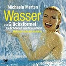 Wasser. Die Glücksformel 3 CDs: Die Glücksformel für Schönheit und Gesundheit