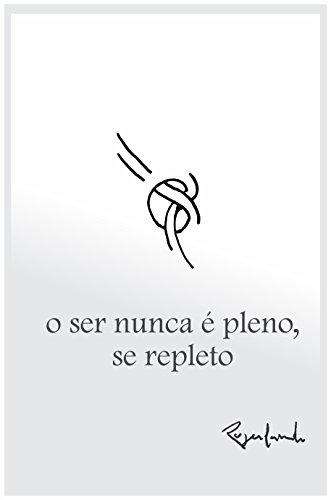 O ser nunca é pleno, se repleto (Portuguese Edition)