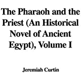 The Pharaoh and the Priest (an Historical Novel of Ancient Egypt), Volume I