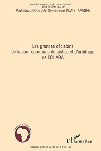 Les grandes décisions de la cour commune de justice et d'arbitrage de l'OHADA par Sylvain Sorel Kuate Tameghe