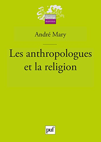 Les anthropologues et la religion (Quadrige) par André Mary