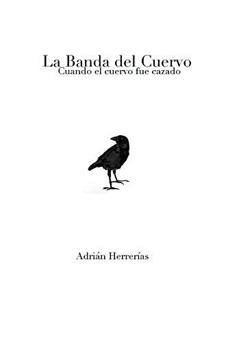 La Banda del cuervo: Cuando el cuervo fue cazado por Adrian Herrerias