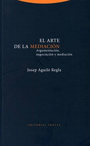 El arte de la mediación: Argumentación, negociación y mediación (Estructuras y procesos. Derecho) por Josep Aguiló Regla