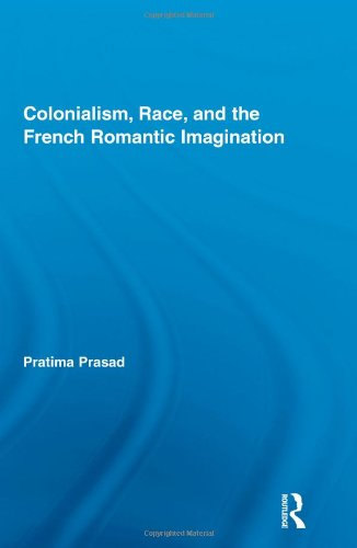Colonialism, Race, and the French Romantic Imagination (Routledge Studies in Romanticism)