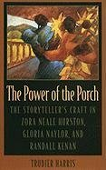 The Power of the Porch: Storyteller's Craft in Zora Neale Hurston, Gloria Naylor and Randall Kenan (Mercer University Lamar Memorial Lectures) by Trudier Harris (1997-01-31)