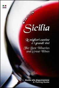 Sicilia. Le migliori cantine e i grandi vini. Ediz. italiana e inglese