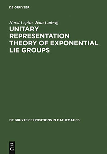 Unitary Representation Theory of Exponential Lie Groups (De Gruyter Expositions in Mathematics Book 18) (English Edition)